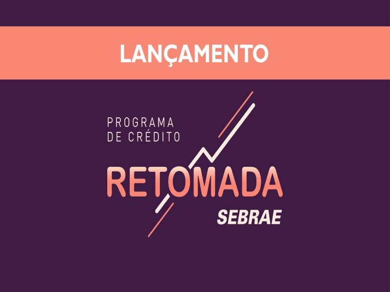 Notícia: Programa de crédito: Retomada - SEBRAE